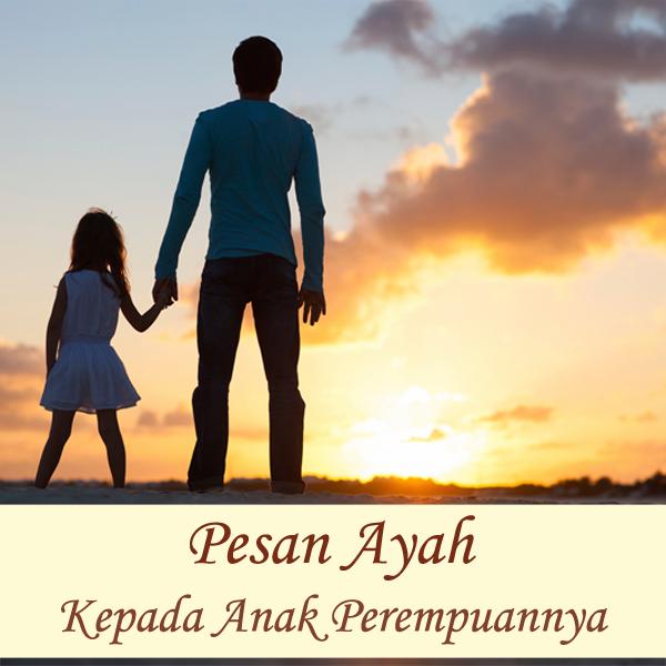 Kata Kata Seorang Ayah Kepada Anak Perempuannya